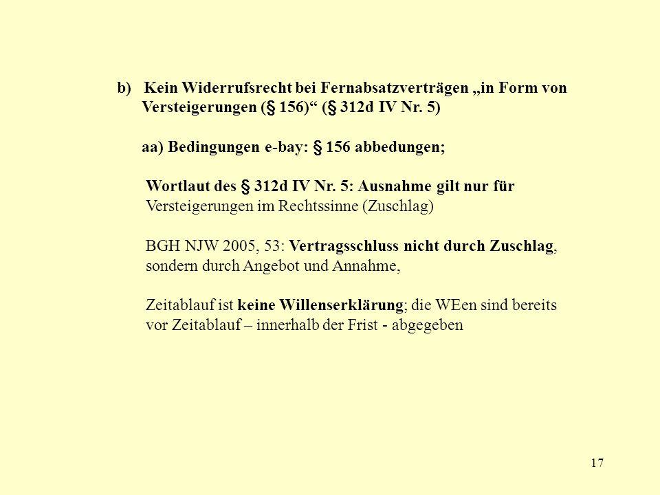 17 b) Kein Widerrufsrecht bei Fernabsatzverträgen in Form von Versteigerungen (§ 156) (§ 312d IV Nr. 5) aa) Bedingungen e-bay: § 156 abbedungen; Wortl