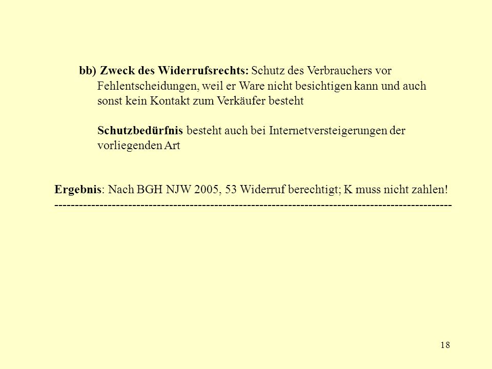18 bb) Zweck des Widerrufsrechts: Schutz des Verbrauchers vor Fehlentscheidungen, weil er Ware nicht besichtigen kann und auch sonst kein Kontakt zum