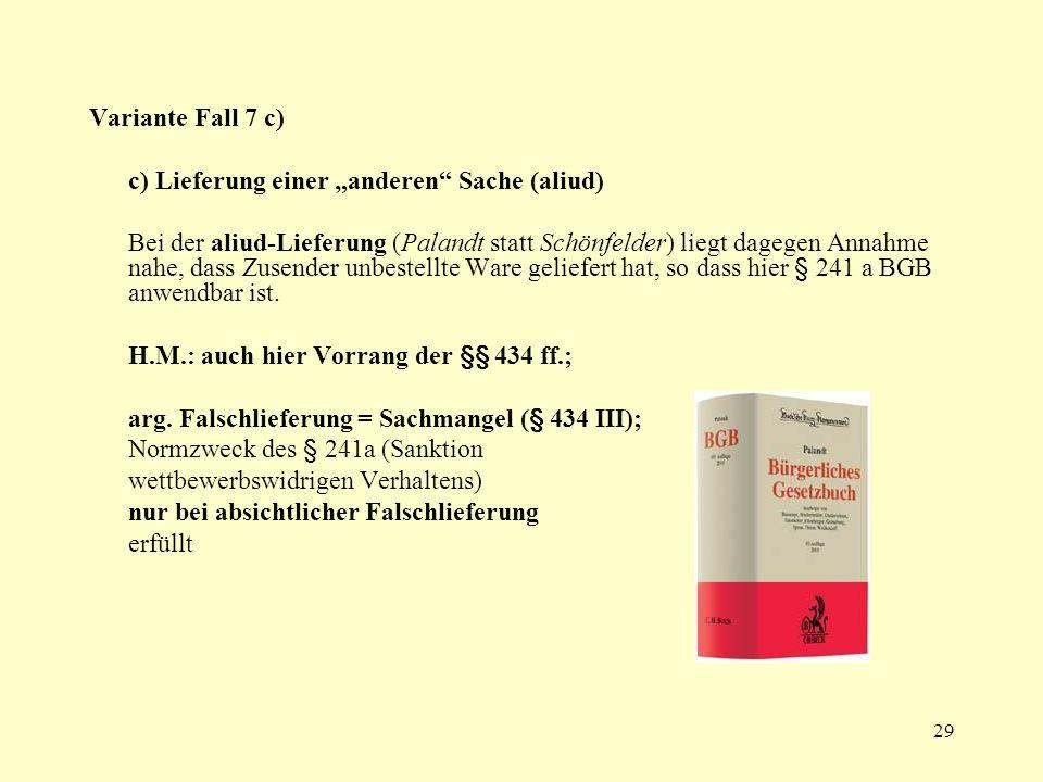 29 Variante Fall 7 c) c) Lieferung einer anderen Sache (aliud) Bei der aliud-Lieferung (Palandt statt Schönfelder) liegt dagegen Annahme nahe, dass Zu