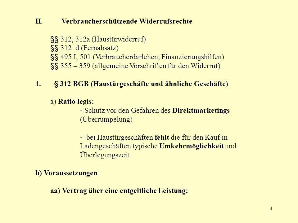 4 II. Verbraucherschützende Widerrufsrechte §§ 312, 312a (Haustürwiderruf) §§ 312 d (Fernabsatz) §§ 495 I, 501 (Verbraucherdarlehen; Finanzierungshilf