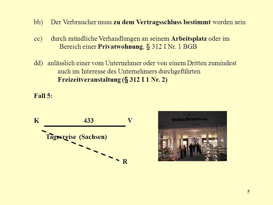 5 bb) Der Verbraucher muss zu dem Vertragsschluss bestimmt worden sein cc) durch mündliche Verhandlungen an seinem Arbeitsplatz oder im Bereich einer