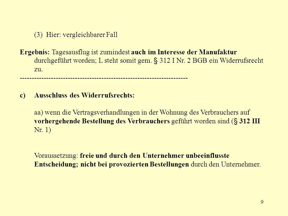 9 (3) Hier: vergleichbarer Fall Ergebnis: Tagesausflug ist zumindest auch im Interesse der Manufaktur durchgeführt worden; L steht somit gem. § 312 I