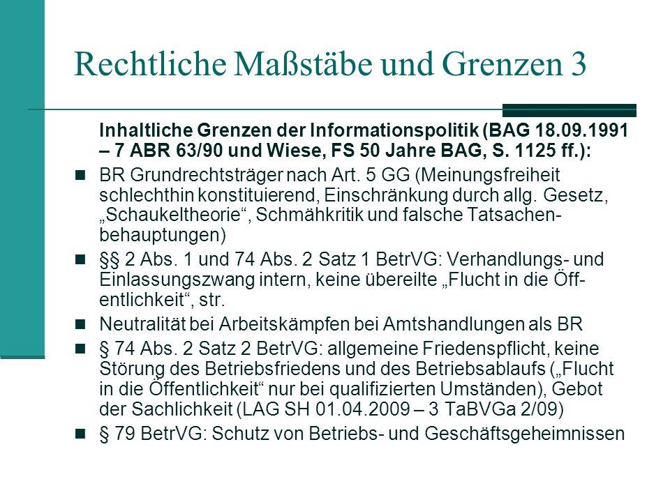 Rechtliche Maßstäbe und Grenzen 3 Inhaltliche Grenzen der Informationspolitik (BAG 18.09.1991 – 7 ABR 63/90 und Wiese, FS 50 Jahre BAG, S. 1125 ff.):
