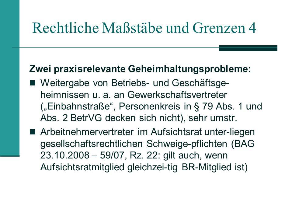 Rechtliche Maßstäbe und Grenzen 4 Zwei praxisrelevante Geheimhaltungsprobleme: Weitergabe von Betriebs- und Geschäftsge- heimnissen u. a. an Gewerksch