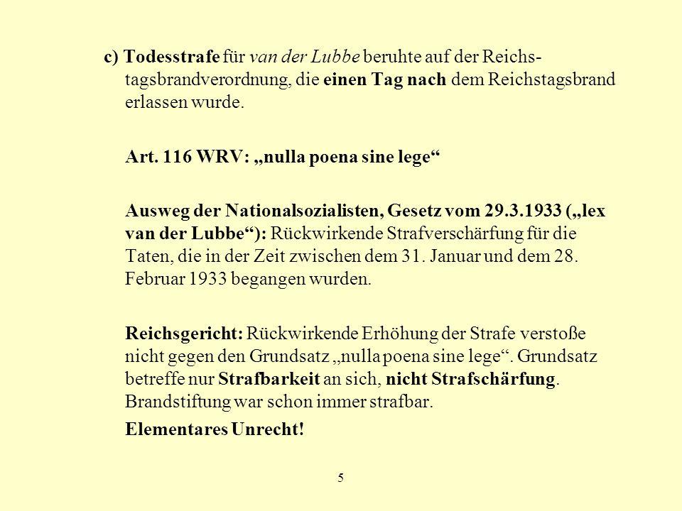 5 c) Todesstrafe für van der Lubbe beruhte auf der Reichs- tagsbrandverordnung, die einen Tag nach dem Reichstagsbrand erlassen wurde. Art. 116 WRV: n