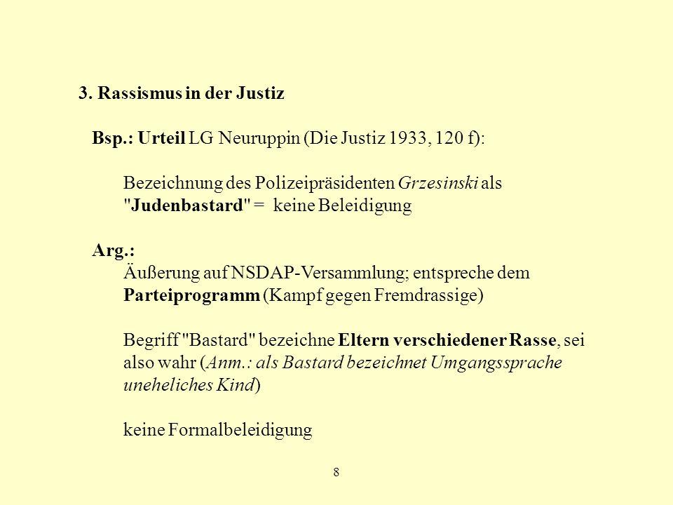 8 3. Rassismus in der Justiz Bsp.: Urteil LG Neuruppin (Die Justiz 1933, 120 f): Bezeichnung des Polizeipräsidenten Grzesinski als