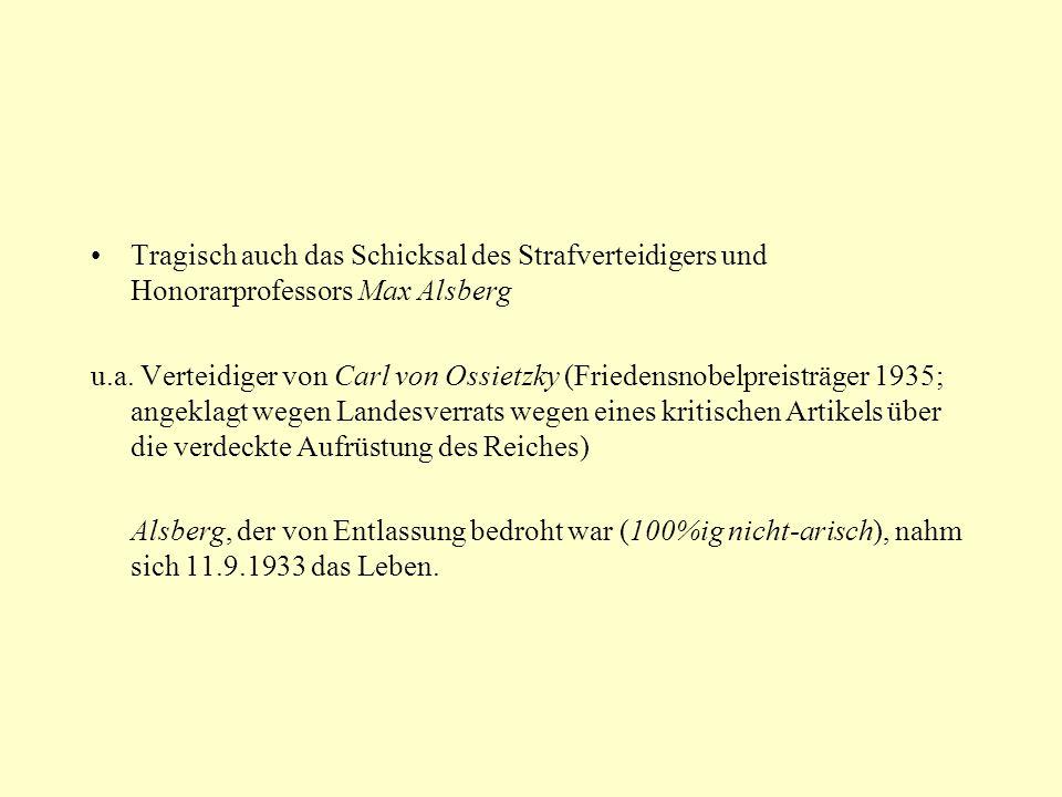 Tragisch auch das Schicksal des Strafverteidigers und Honorarprofessors Max Alsberg u.a. Verteidiger von Carl von Ossietzky (Friedensnobelpreisträger