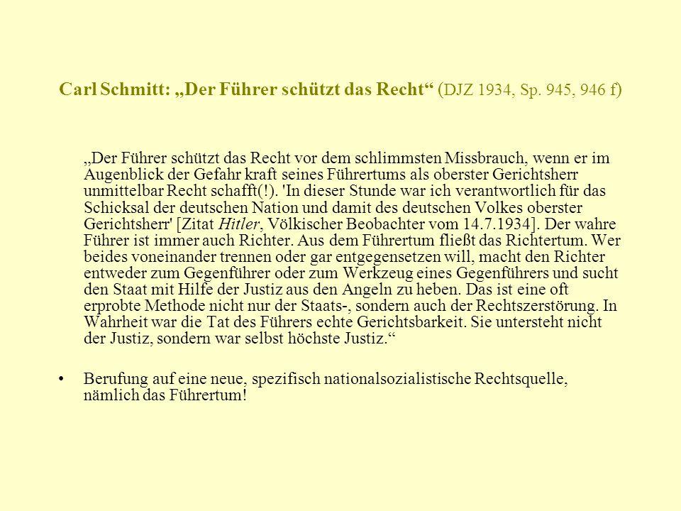 Carl Schmitt: Der Führer schützt das Recht ( DJZ 1934, Sp. 945, 946 f ) Der Führer schützt das Recht vor dem schlimmsten Missbrauch, wenn er im Augenb