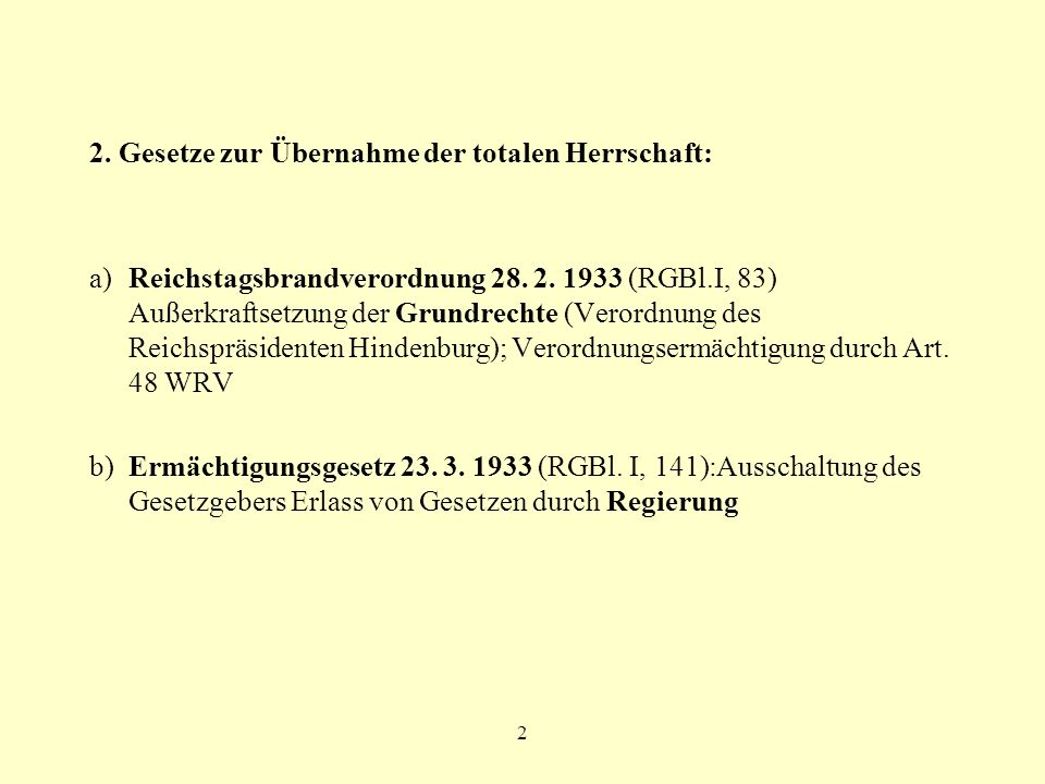 2 2. Gesetze zur Übernahme der totalen Herrschaft: a)Reichstagsbrandverordnung 28. 2. 1933 (RGBl.I, 83) Außerkraftsetzung der Grundrechte (Verordnung