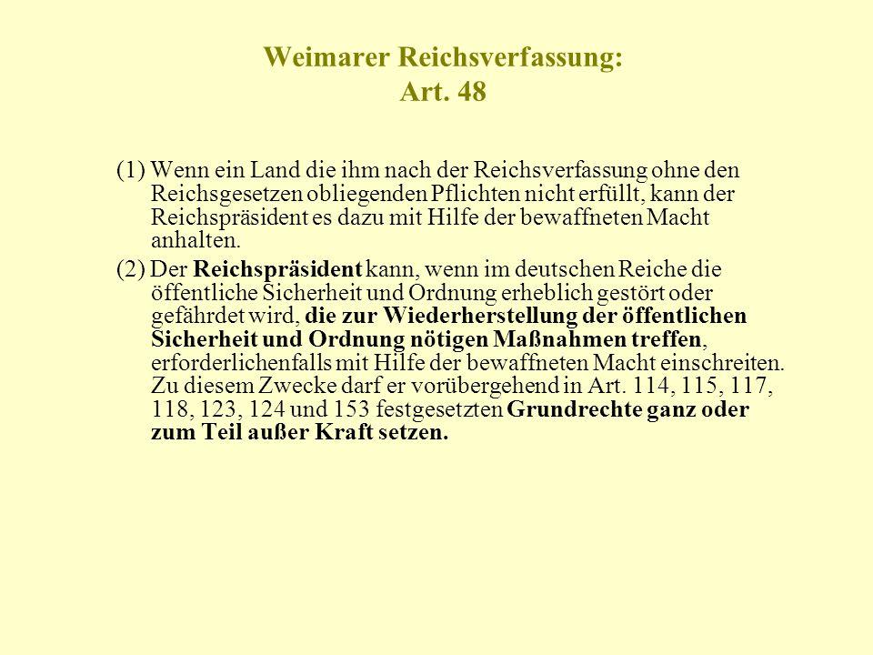 Weimarer Reichsverfassung: Art. 48 (1) Wenn ein Land die ihm nach der Reichsverfassung ohne den Reichsgesetzen obliegenden Pflichten nicht erfüllt, ka