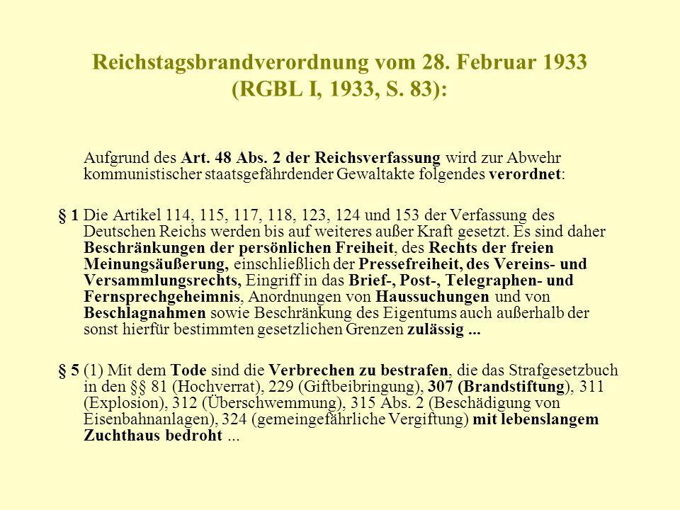 Reichstagsbrandverordnung vom 28. Februar 1933 (RGBL I, 1933, S. 83): Aufgrund des Art. 48 Abs. 2 der Reichsverfassung wird zur Abwehr kommunistischer