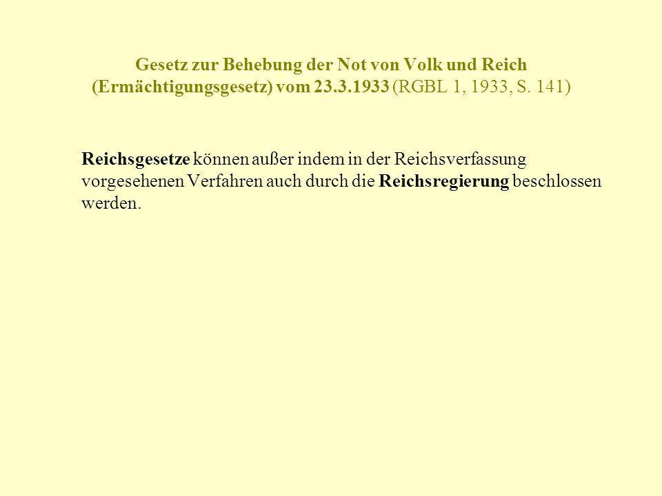 Gesetz zur Behebung der Not von Volk und Reich (Ermächtigungsgesetz) vom 23.3.1933 (RGBL 1, 1933, S. 141) Reichsgesetze können außer indem in der Reic