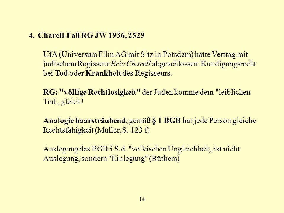 14 4. Charell-Fall RG JW 1936, 2529 UfA (Universum Film AG mit Sitz in Potsdam) hatte Vertrag mit jüdischem Regisseur Eric Charell abgeschlossen. Künd