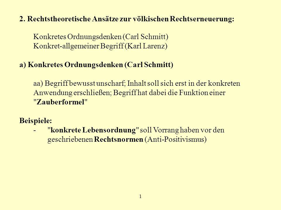 2 b) Konsequenzen: Konkretes Ordnungsdenken ist maßgebliche Rechtsquelle, die im Range über dem positiven Recht steht (Weltanschauung des Nationalsozialismus, Führerwille) anders ausgedrückt: Neben die normative Kraft des Faktischen tritt die normative Kraft des Ideologischen (Rüthers, Entartetes Recht 76)