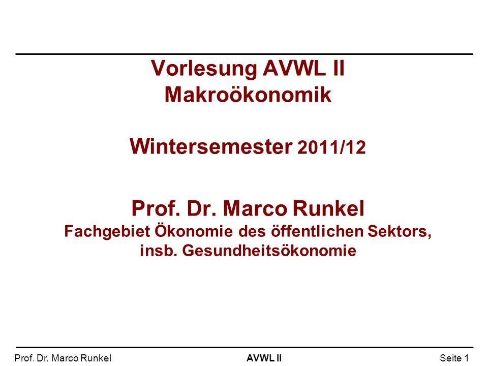AVWL IIProf. Dr. Marco RunkelSeite 1 Vorlesung AVWL II Makroökonomik Wintersemester 2011/12 Prof. Dr. Marco Runkel Fachgebiet Ökonomie des öffentliche