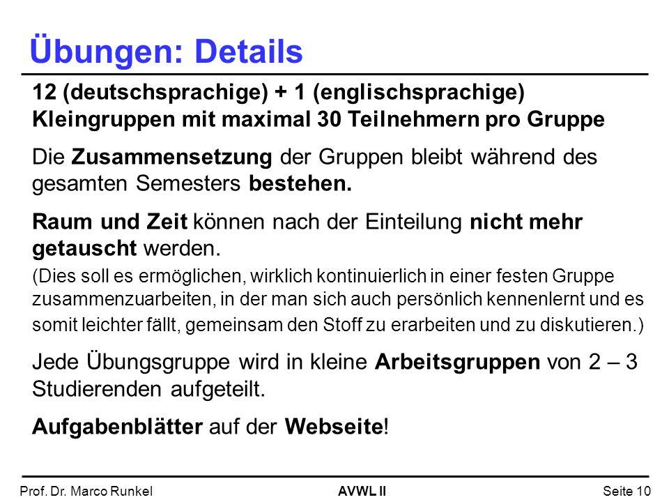 AVWL IIProf. Dr. Marco RunkelSeite 10 Übungen: Details 12 (deutschsprachige) + 1 (englischsprachige) Kleingruppen mit maximal 30 Teilnehmern pro Grupp