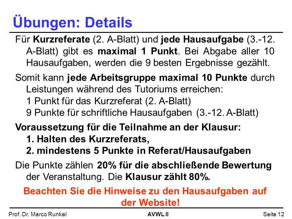 AVWL IIProf. Dr. Marco RunkelSeite 12 Übungen: Details Für Kurzreferate (2. A-Blatt) und jede Hausaufgabe (3.-12. A-Blatt) gibt es maximal 1 Punkt. Be