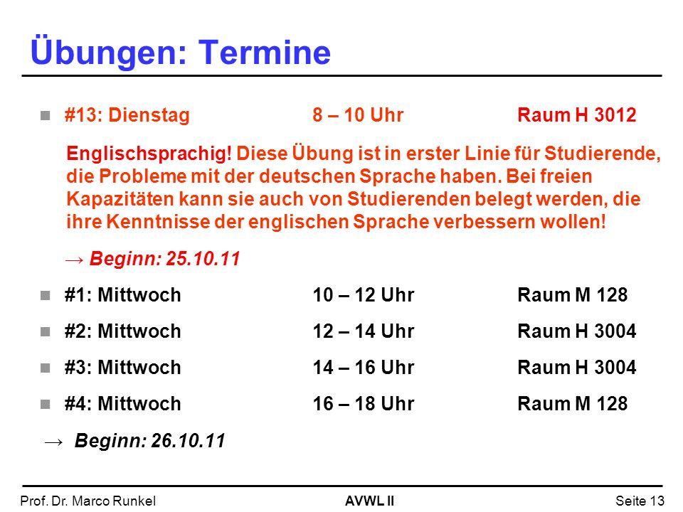 AVWL IIProf. Dr. Marco RunkelSeite 13 Übungen: Termine #13: Dienstag8 – 10 UhrRaum H 3012 Englischsprachig! Diese Übung ist in erster Linie für Studie