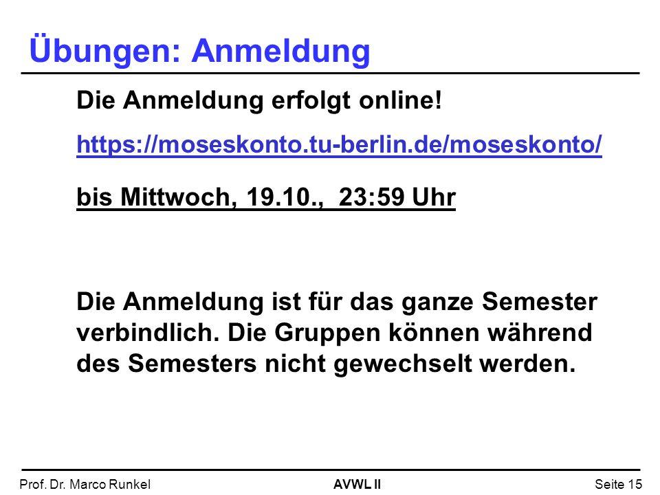 AVWL IIProf. Dr. Marco RunkelSeite 15 Übungen: Anmeldung Die Anmeldung erfolgt online! https://moseskonto.tu-berlin.de/moseskonto/ bis Mittwoch, 19.10