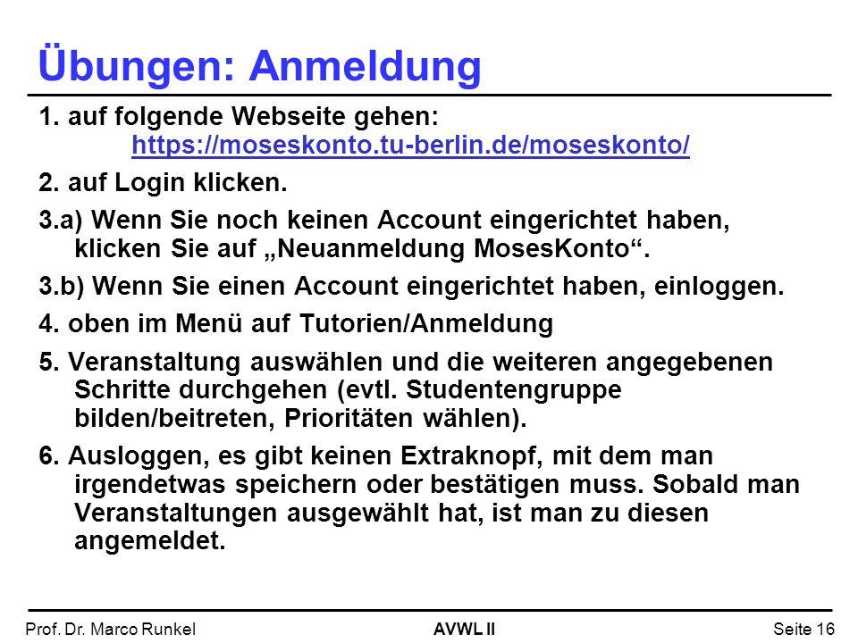 AVWL IIProf. Dr. Marco RunkelSeite 16 Übungen: Anmeldung 1. auf folgende Webseite gehen: https://moseskonto.tu-berlin.de/moseskonto/ 2. auf Login klic