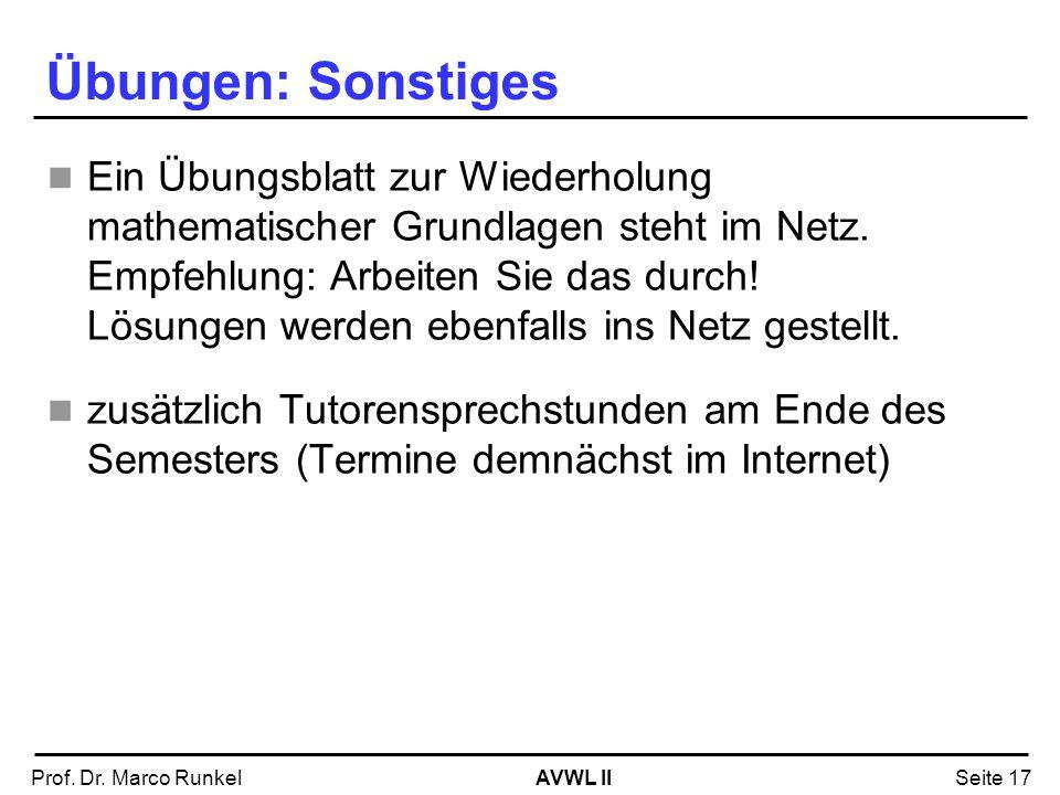 AVWL IIProf. Dr. Marco RunkelSeite 17 Übungen: Sonstiges Ein Übungsblatt zur Wiederholung mathematischer Grundlagen steht im Netz. Empfehlung: Arbeite