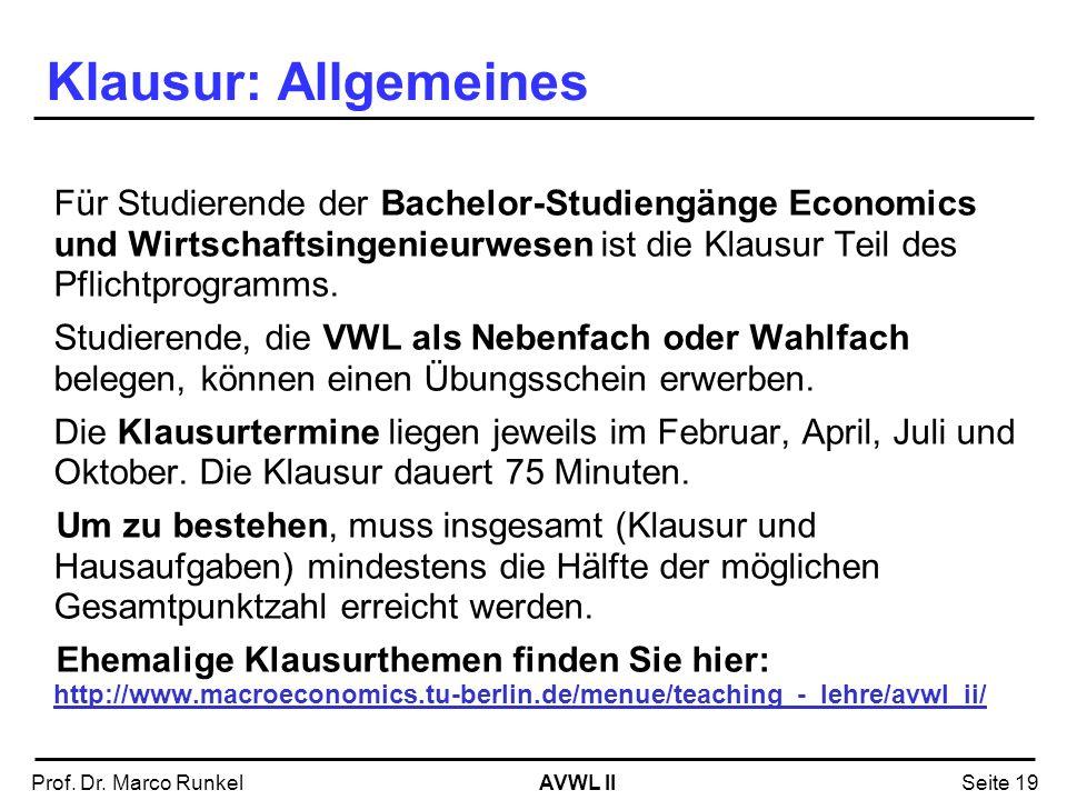 AVWL IIProf. Dr. Marco RunkelSeite 19 Klausur: Allgemeines Für Studierende der Bachelor-Studiengänge Economics und Wirtschaftsingenieurwesen ist die K