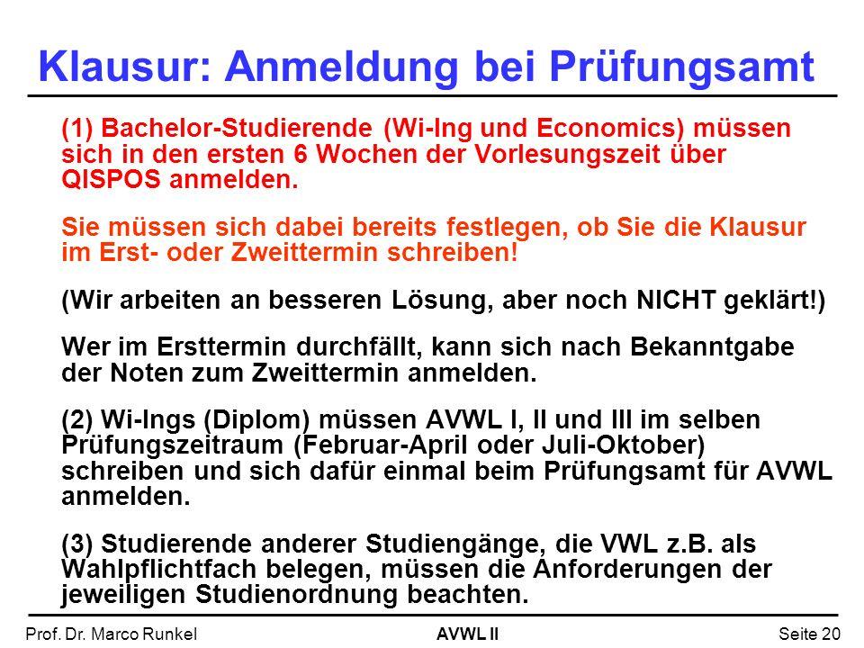 AVWL IIProf. Dr. Marco RunkelSeite 20 Klausur: Anmeldung bei Prüfungsamt (1) Bachelor-Studierende (Wi-Ing und Economics) müssen sich in den ersten 6 W