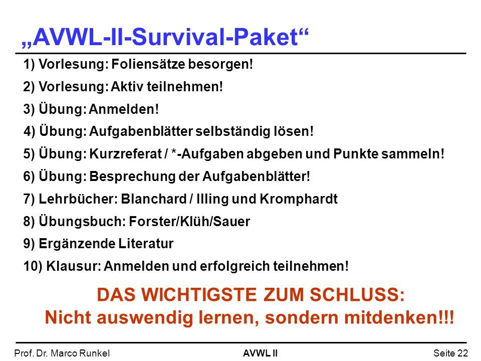 AVWL IIProf. Dr. Marco RunkelSeite 22 AVWL-II-Survival-Paket 1) Vorlesung: Foliensätze besorgen! 2) Vorlesung: Aktiv teilnehmen! 3) Übung: Anmelden! 4