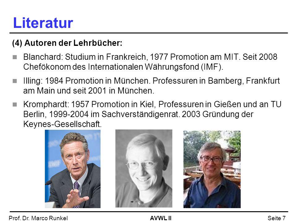 AVWL IIProf. Dr. Marco RunkelSeite 7 Literatur (4) Autoren der Lehrbücher: Blanchard: Studium in Frankreich, 1977 Promotion am MIT. Seit 2008 Chefökon