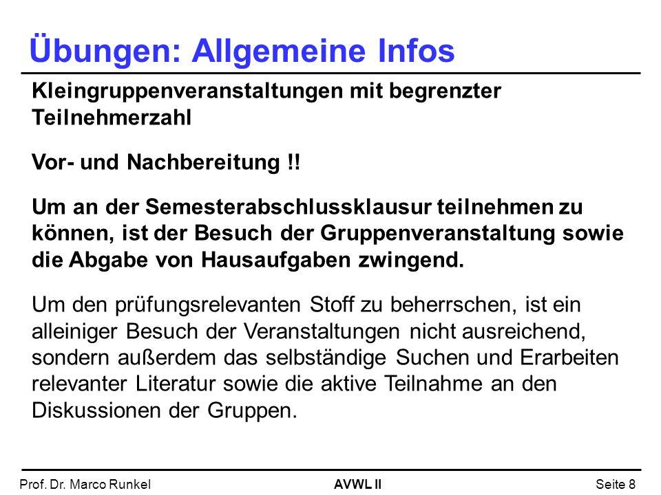 AVWL IIProf. Dr. Marco RunkelSeite 8 Übungen: Allgemeine Infos Kleingruppenveranstaltungen mit begrenzter Teilnehmerzahl Vor- und Nachbereitung !! Um