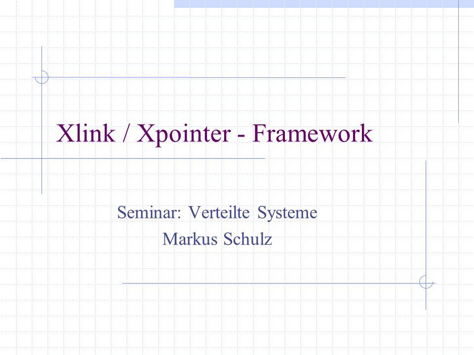 Xlink / Xpointer - Framework Seminar: Verteilte Systeme Markus Schulz