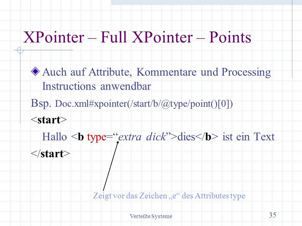 Verteilte Systeme 35 XPointer – Full XPointer – Points Auch auf Attribute, Kommentare und Processing Instructions anwendbar Bsp. Doc.xml#xpointer(/sta