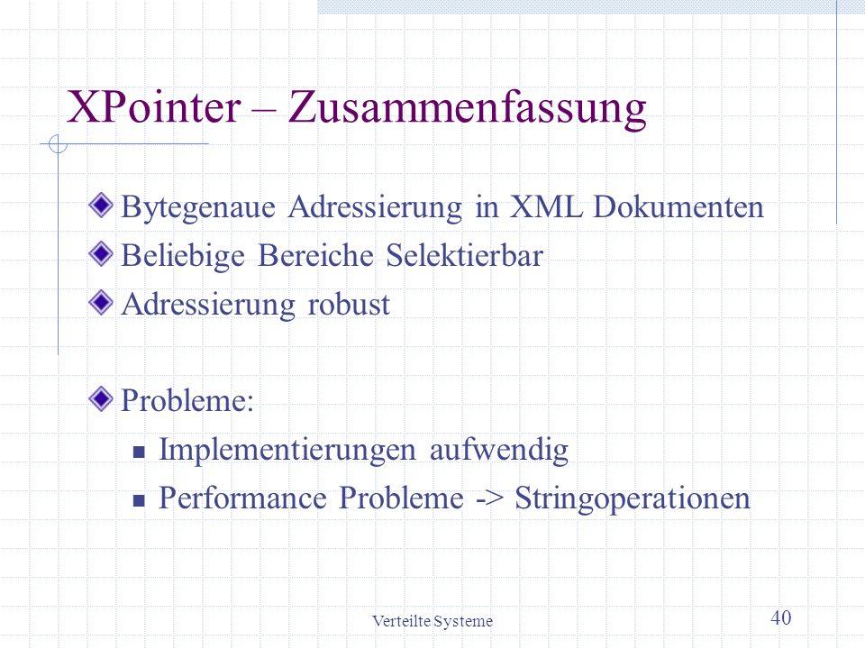 Verteilte Systeme 40 XPointer – Zusammenfassung Bytegenaue Adressierung in XML Dokumenten Beliebige Bereiche Selektierbar Adressierung robust Probleme