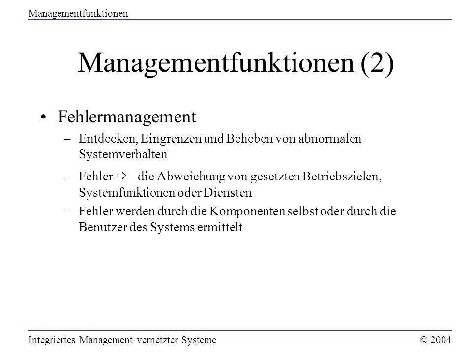 Managementfunktionen (2) Fehlermanagement –Entdecken, Eingrenzen und Beheben von abnormalen Systemverhalten –Fehler die Abweichung von gesetzten Betri