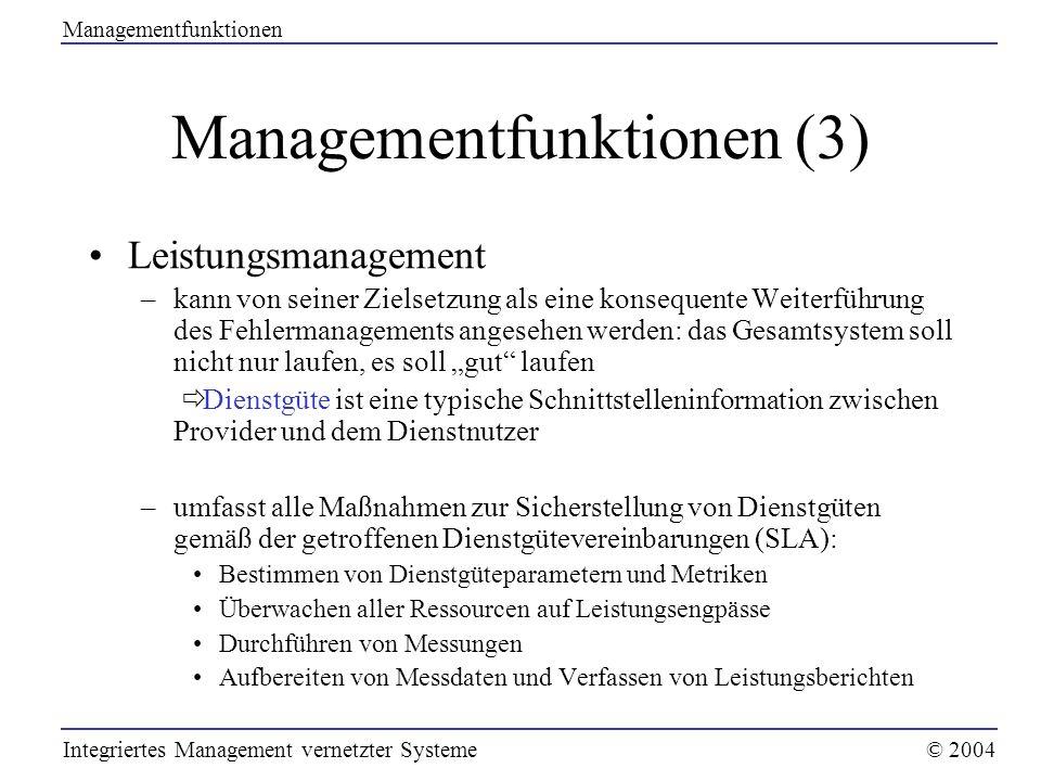 Managementfunktionen (3) Leistungsmanagement –kann von seiner Zielsetzung als eine konsequente Weiterführung des Fehlermanagements angesehen werden: d
