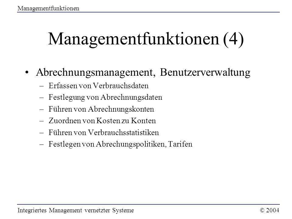 Managementfunktionen (4) Abrechnungsmanagement, Benutzerverwaltung –Erfassen von Verbrauchsdaten –Festlegung von Abrechnungsdaten –Führen von Abrechnu
