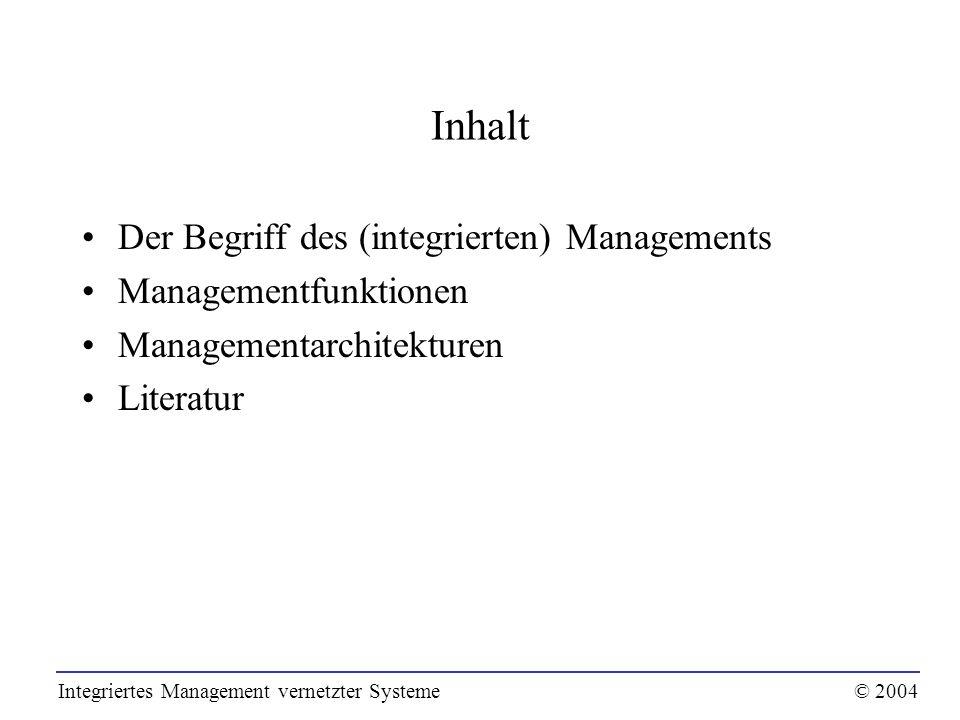 Inhalt Der Begriff des (integrierten) Managements Managementfunktionen Managementarchitekturen Literatur Integriertes Management vernetzter Systeme© 2