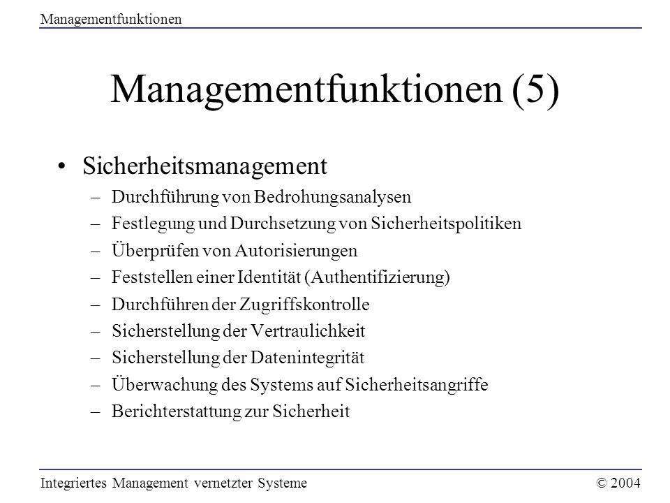 Managementfunktionen (5) Sicherheitsmanagement –Durchführung von Bedrohungsanalysen –Festlegung und Durchsetzung von Sicherheitspolitiken –Überprüfen
