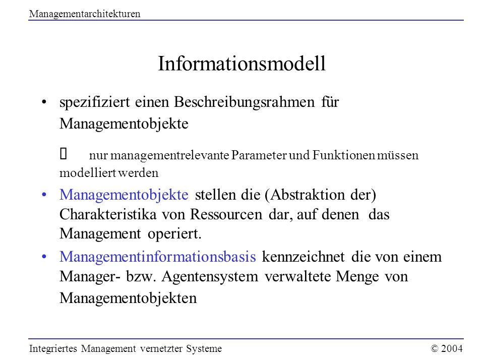 Informationsmodell spezifiziert einen Beschreibungsrahmen für Managementobjekte nur managementrelevante Parameter und Funktionen müssen modelliert wer
