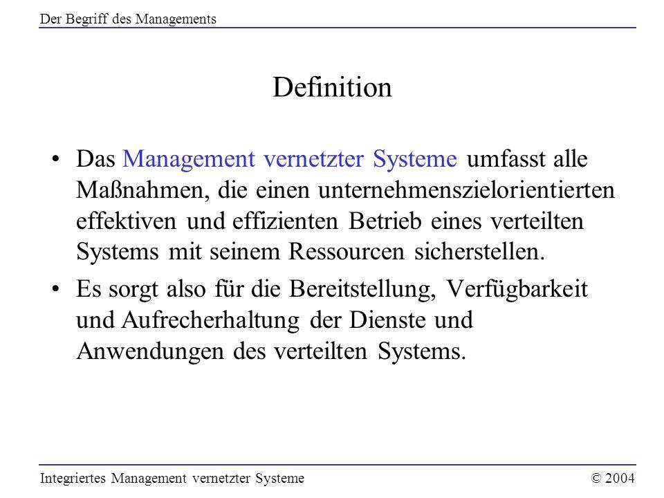 Definition Das Management vernetzter Systeme umfasst alle Maßnahmen, die einen unternehmenszielorientierten effektiven und effizienten Betrieb eines v