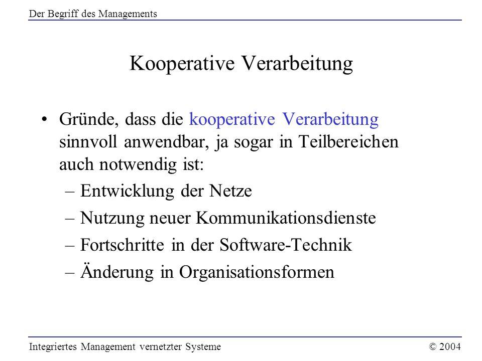 Kooperative Verarbeitung Gründe, dass die kooperative Verarbeitung sinnvoll anwendbar, ja sogar in Teilbereichen auch notwendig ist: –Entwicklung der
