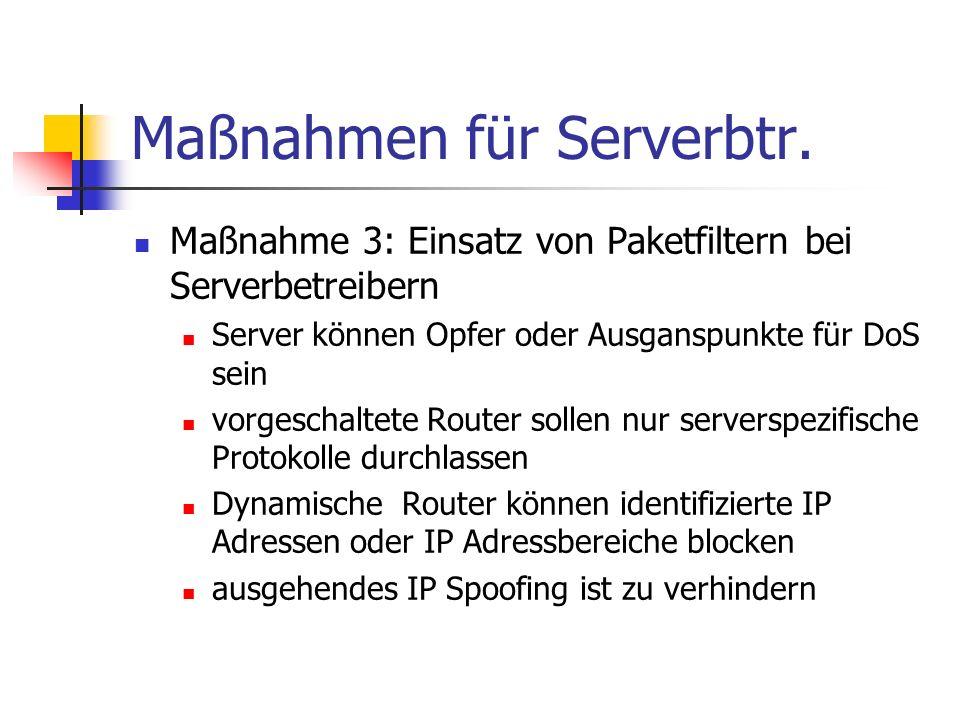 Maßnahmen für Serverbtr. Maßnahme 3: Einsatz von Paketfiltern bei Serverbetreibern Server können Opfer oder Ausganspunkte für DoS sein vorgeschaltete
