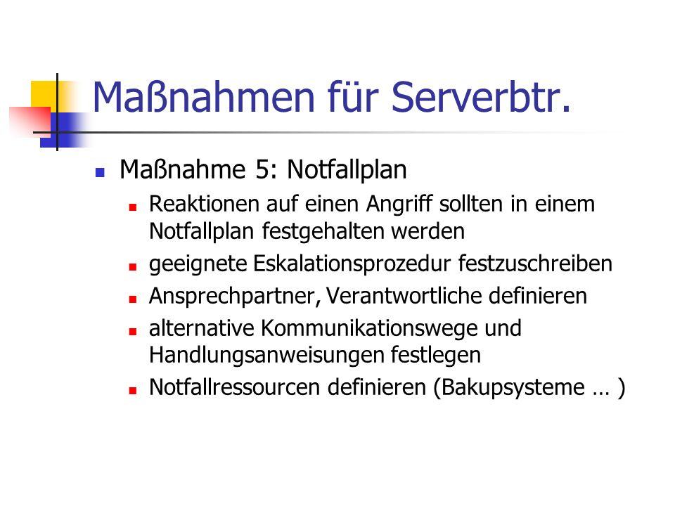 Maßnahmen für Serverbtr. Maßnahme 5: Notfallplan Reaktionen auf einen Angriff sollten in einem Notfallplan festgehalten werden geeignete Eskalationspr