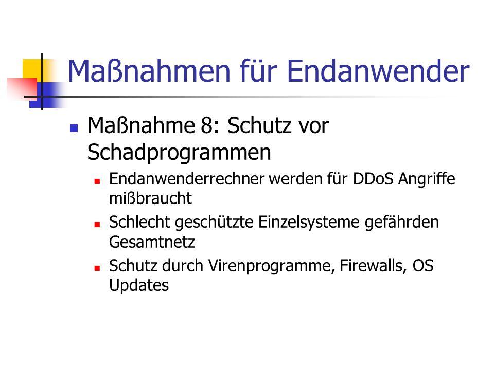 Maßnahmen für Endanwender Maßnahme 8: Schutz vor Schadprogrammen Endanwenderrechner werden für DDoS Angriffe mißbraucht Schlecht geschützte Einzelsyst