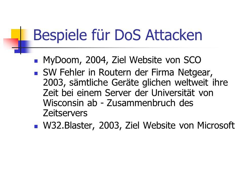 Bespiele für DoS Attacken MyDoom, 2004, Ziel Website von SCO SW Fehler in Routern der Firma Netgear, 2003, sämtliche Geräte glichen weltweit ihre Zeit