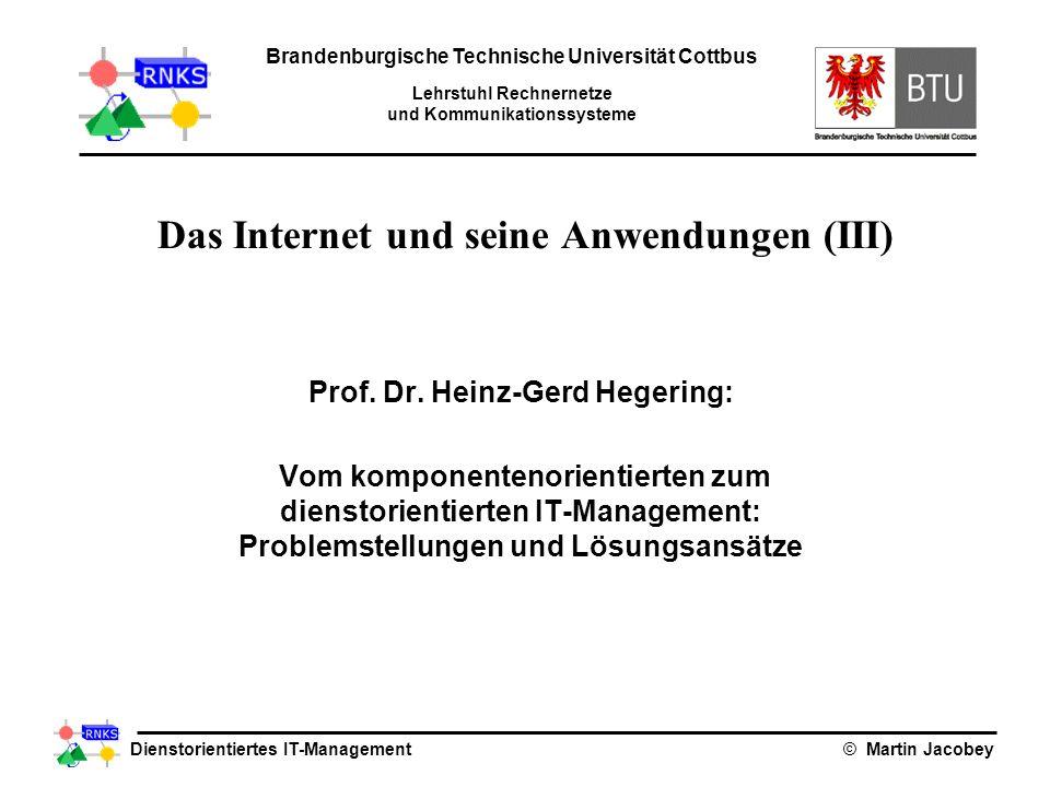 Dienstorientiertes IT-Management© Martin Jacobey Das Internet und seine Anwendungen (III) Prof. Dr. Heinz-Gerd Hegering: Vom komponentenorientierten z