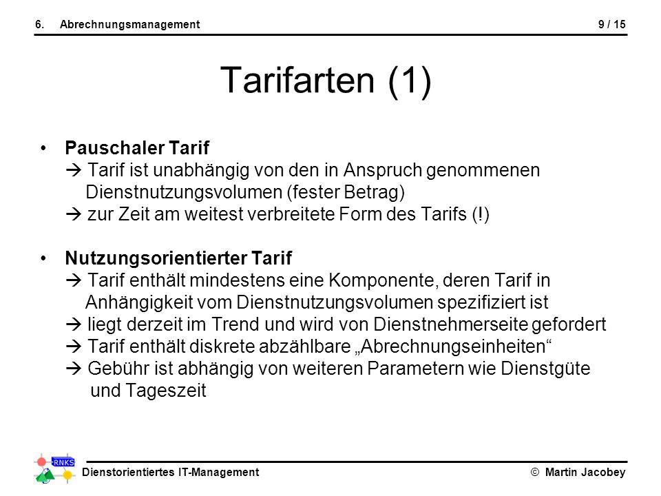 Dienstorientiertes IT-Management© Martin Jacobey 9 / 156.Abrechnungsmanagement Pauschaler Tarif Tarif ist unabhängig von den in Anspruch genommenen Di