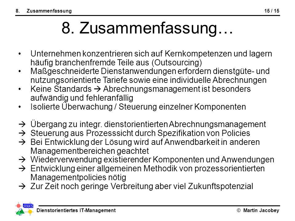 Dienstorientiertes IT-Management© Martin Jacobey 15 / 158.Zusammenfassung 8. Zusammenfassung… Unternehmen konzentrieren sich auf Kernkompetenzen und l