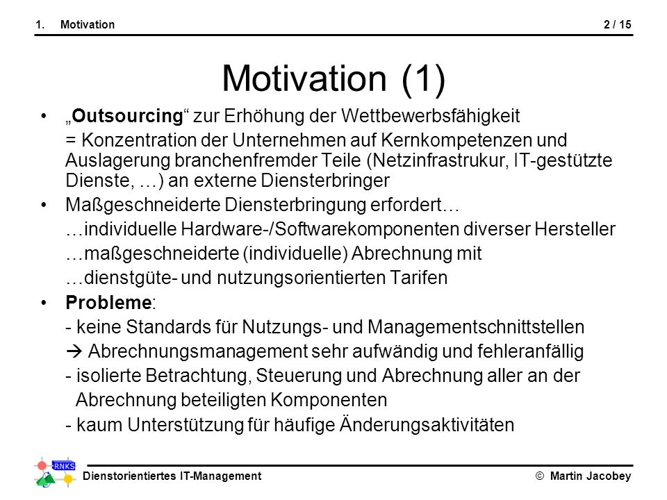 Dienstorientiertes IT-Management© Martin Jacobey Motivation (1) Outsourcing zur Erhöhung der Wettbewerbsfähigkeit = Konzentration der Unternehmen auf