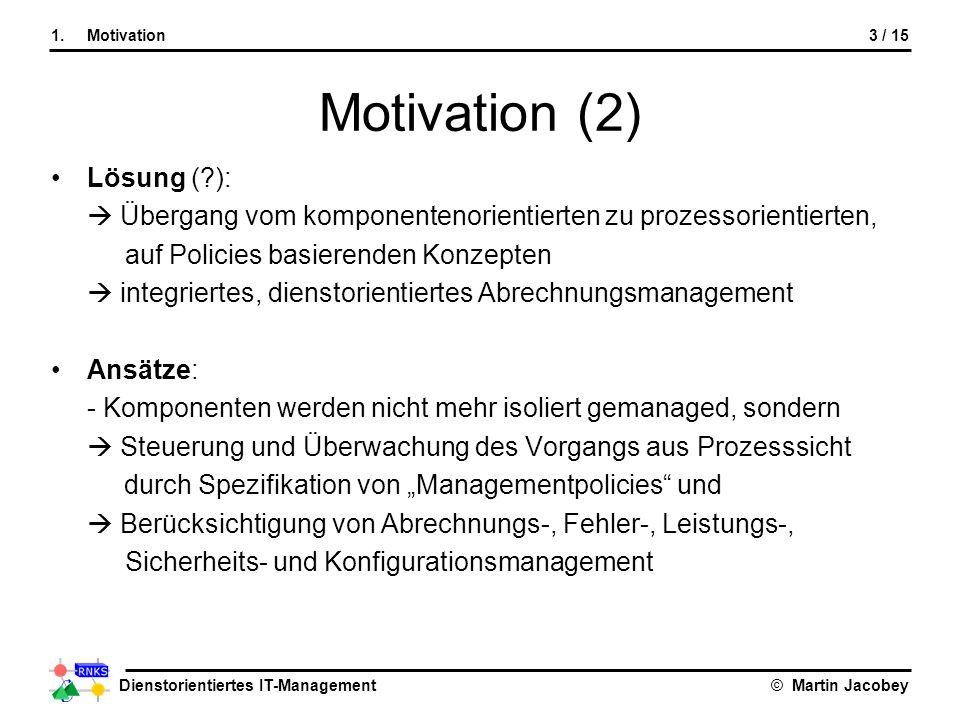 Dienstorientiertes IT-Management© Martin Jacobey Motivation (2) Lösung (?): Übergang vom komponentenorientierten zu prozessorientierten, auf Policies